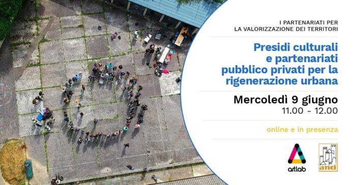 2021/06/09 - Incontri - Artlab Presidi culturali e partenariati pubblico-privati per la rigenerazione urbana