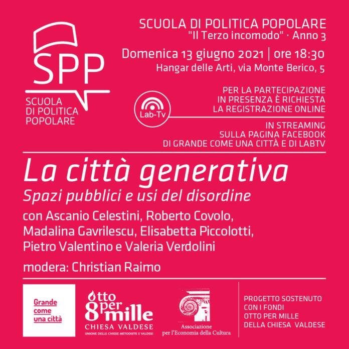 2021/06/08 - Scuola di Politica Popolare - Incontri - La città generativa - Spazi pubblici e usi del disordine